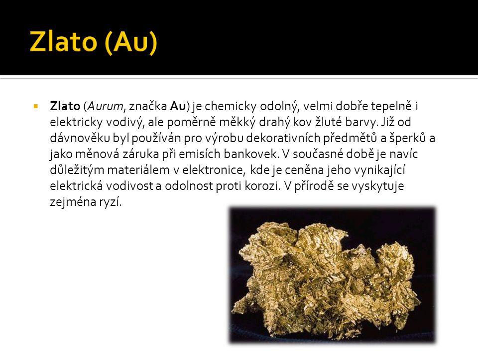  Zlato (Aurum, značka Au) je chemicky odolný, velmi dobře tepelně i elektricky vodivý, ale poměrně měkký drahý kov žluté barvy. Již od dávnověku byl