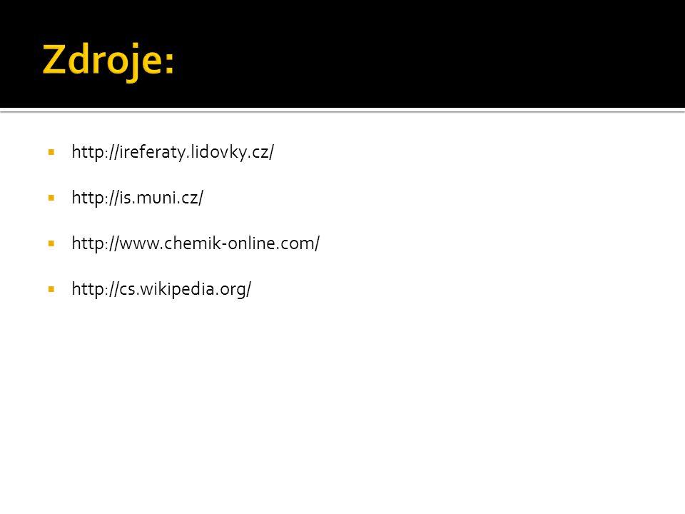  http://ireferaty.lidovky.cz/  http://is.muni.cz/  http://www.chemik-online.com/  http://cs.wikipedia.org/