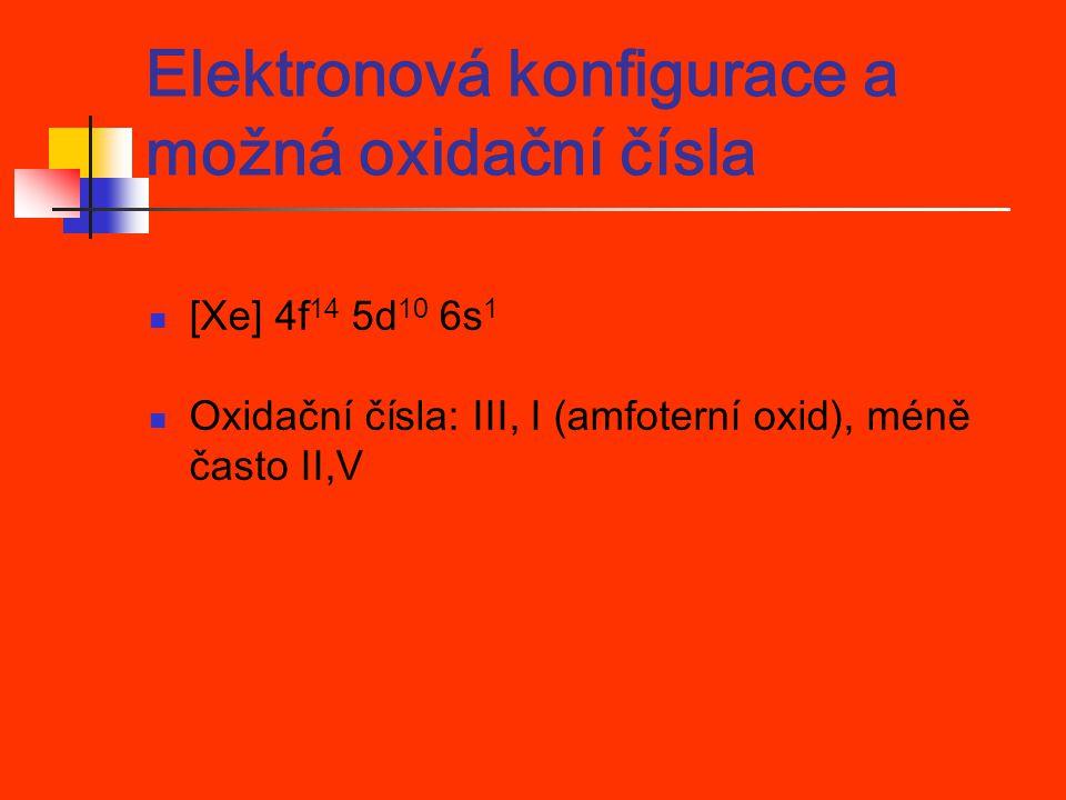 Elektronová konfigurace a možná oxidační čísla [Xe] 4f 14 5d 10 6s 1 Oxidační čísla: III, I (amfoterní oxid), méně často II,V