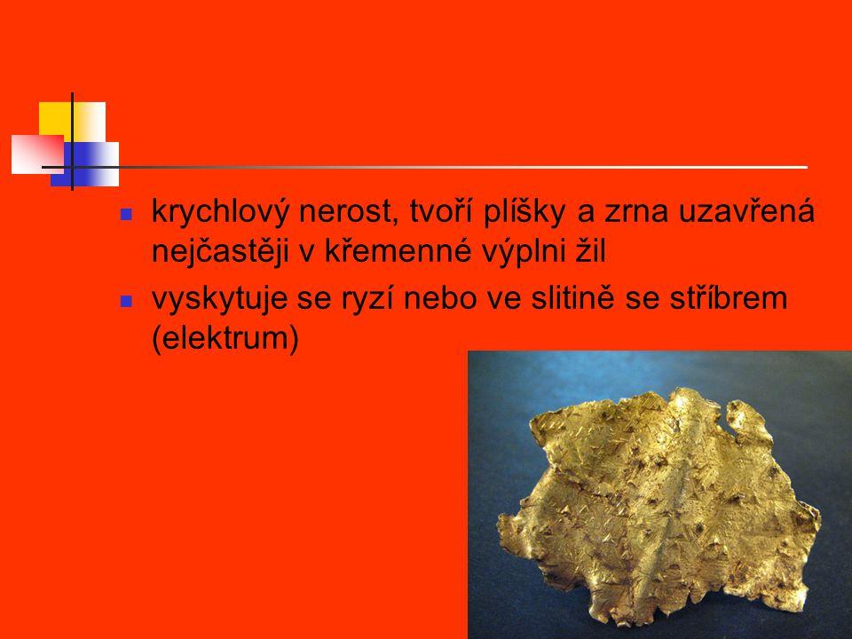 krychlový nerost, tvoří plíšky a zrna uzavřená nejčastěji v křemenné výplni žil vyskytuje se ryzí nebo ve slitině se stříbrem (elektrum)