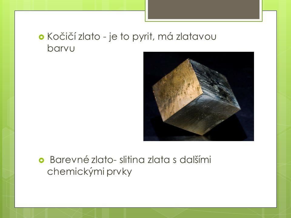  Kočičí zlato - je to pyrit, má zlatavou barvu  Barevné zlato- slitina zlata s dalšími chemickými prvky