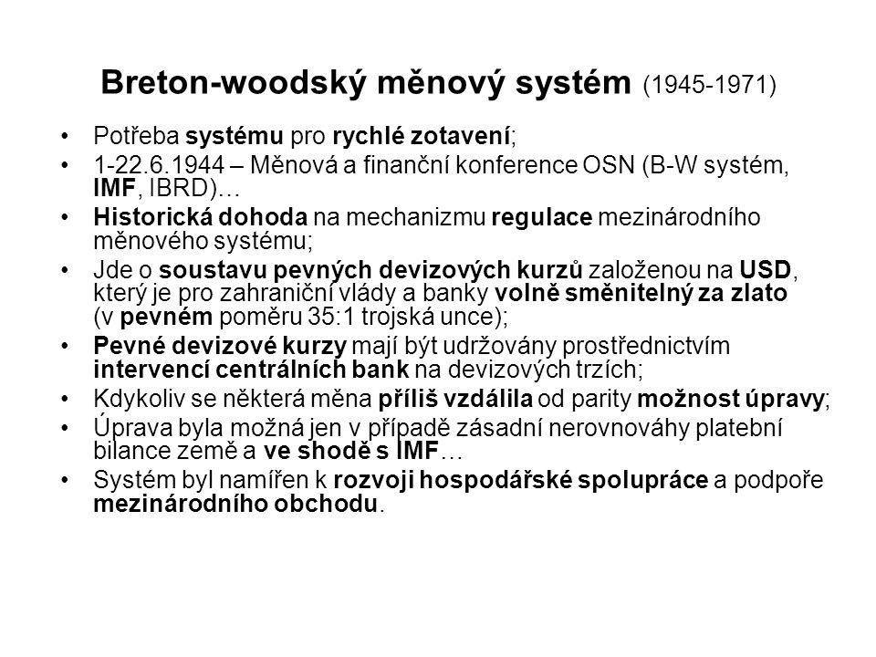 Breton-woodský měnový systém (1945-1971) Potřeba systému pro rychlé zotavení; 1-22.6.1944 – Měnová a finanční konference OSN (B-W systém, IMF, IBRD)…
