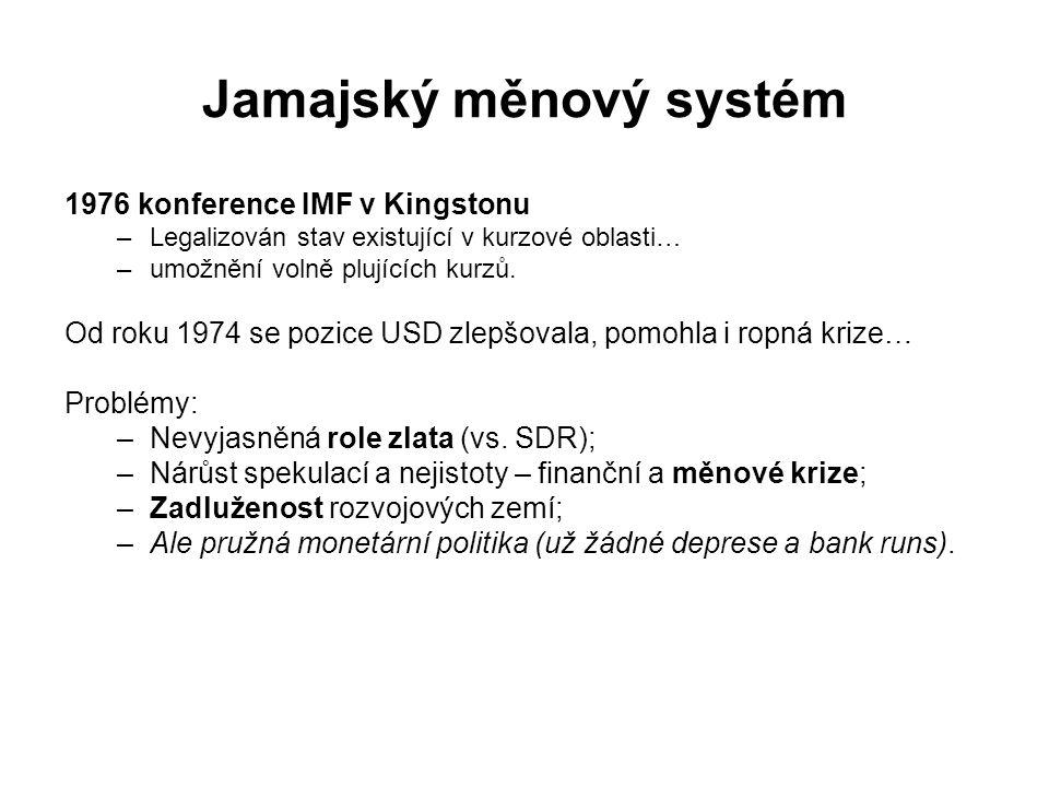 Jamajský měnový systém 1976 konference IMF v Kingstonu –Legalizován stav existující v kurzové oblasti… –umožnění volně plujících kurzů. Od roku 1974 s
