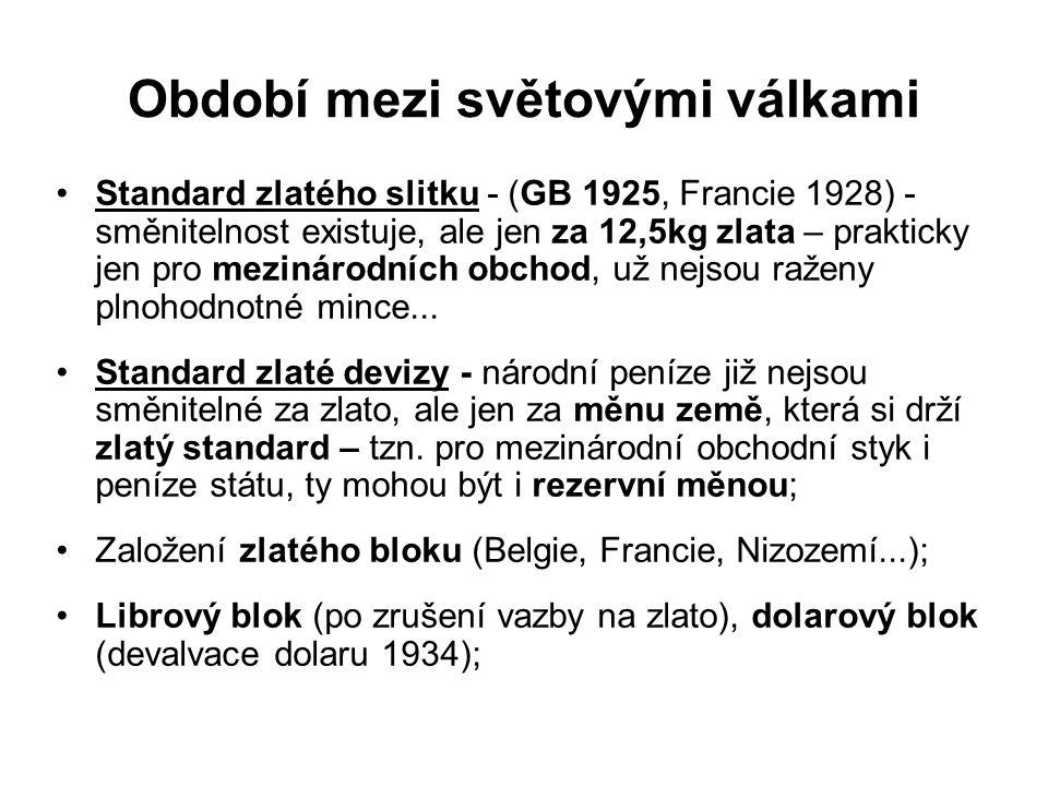 Období mezi světovými válkami Standard zlatého slitku - (GB 1925, Francie 1928) - směnitelnost existuje, ale jen za 12,5kg zlata – prakticky jen pro m