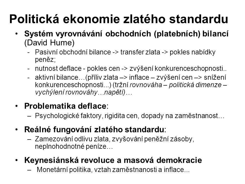 Politická ekonomie zlatého standardu Systém vyrovnávání obchodních (platebních) bilancí (David Hume) -Pasivní obchodní bilance -> transfer zlata -> po