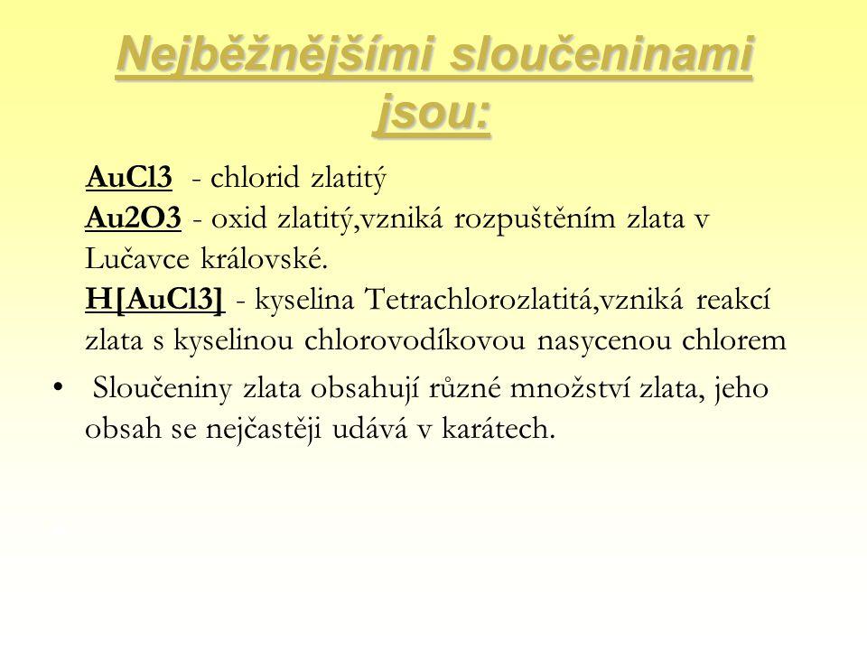 Nejběžnějšími sloučeninami jsou: AuCl3 - chlorid zlatitý Au2O3 - oxid zlatitý,vzniká rozpuštěním zlata v Lučavce královské. H[AuCl3] - kyselina Tetrac