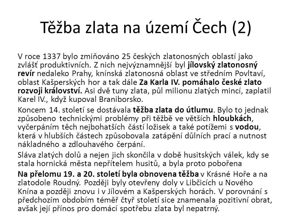 Těžba zlata na území Čech (2) V roce 1337 bylo zmiňováno 25 českých zlatonosných oblastí jako zvlášť produktivních. Z nich nejvýznamnější byl jílovský