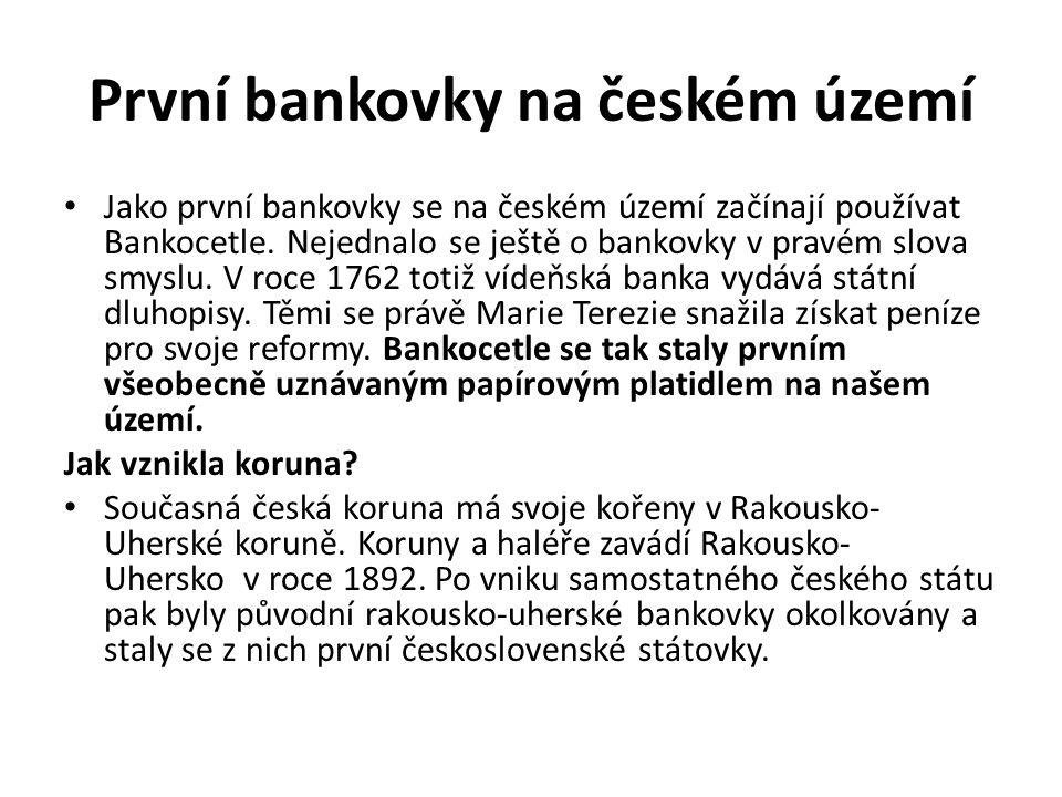 První bankovky na českém území Jako první bankovky se na českém území začínají používat Bankocetle. Nejednalo se ještě o bankovky v pravém slova smysl