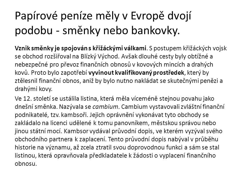Papírové peníze měly v Evropě dvojí podobu - směnky nebo bankovky. Vznik směnky je spojován s křižáckými válkami. S postupem křižáckých vojsk se obcho