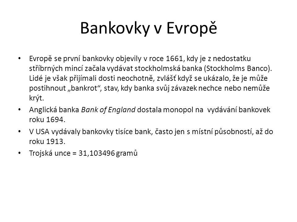 Bankovky v Evropě Evropě se první bankovky objevily v roce 1661, kdy je z nedostatku stříbrných mincí začala vydávat stockholmská banka (Stockholms Ba