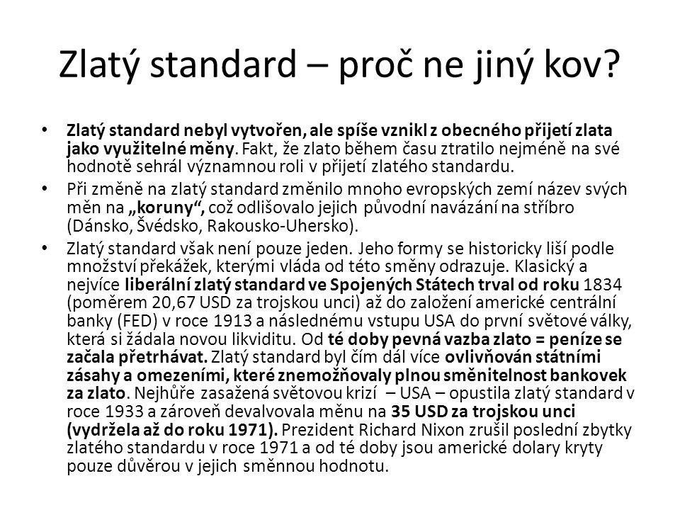 Zlatý standard – proč ne jiný kov? Zlatý standard nebyl vytvořen, ale spíše vznikl z obecného přijetí zlata jako využitelné měny. Fakt, že zlato během