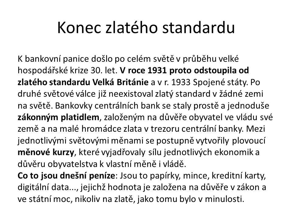 Konec zlatého standardu K bankovní panice došlo po celém světě v průběhu velké hospodářské krize 30. let. V roce 1931 proto odstoupila od zlatého stan