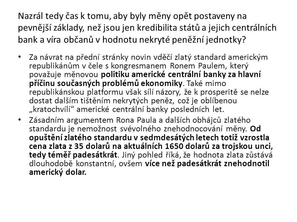 Nazrál tedy čas k tomu, aby byly měny opět postaveny na pevnější základy, než jsou jen kredibilita států a jejich centrálních bank a víra občanů v hod