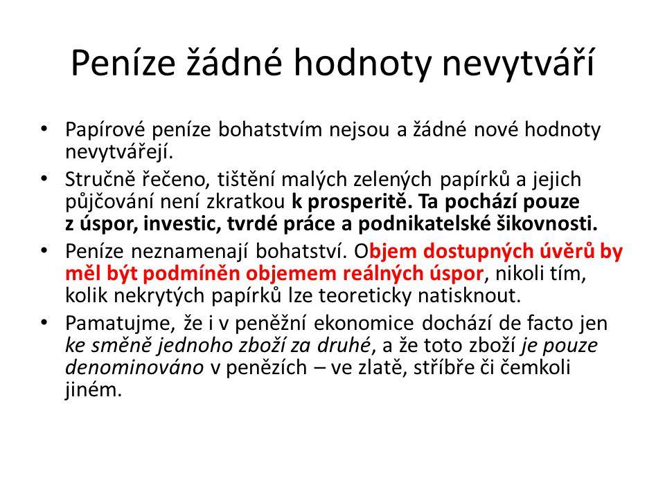 Peníze žádné hodnoty nevytváří Papírové peníze bohatstvím nejsou a žádné nové hodnoty nevytvářejí. Stručně řečeno, tištění malých zelených papírků a j
