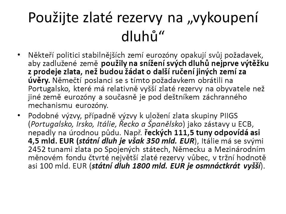 """Použijte zlaté rezervy na """"vykoupení dluhů"""" Někteří politici stabilnějších zemí eurozóny opakují svůj požadavek, aby zadlužené země použily na snížení"""