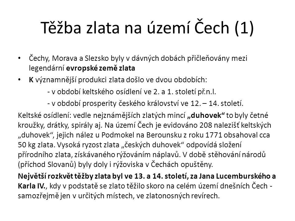 Těžba zlata na území Čech (1) Čechy, Morava a Slezsko byly v dávných dobách přičleňovány mezi legendární evropské země zlata K významnější produkci zl