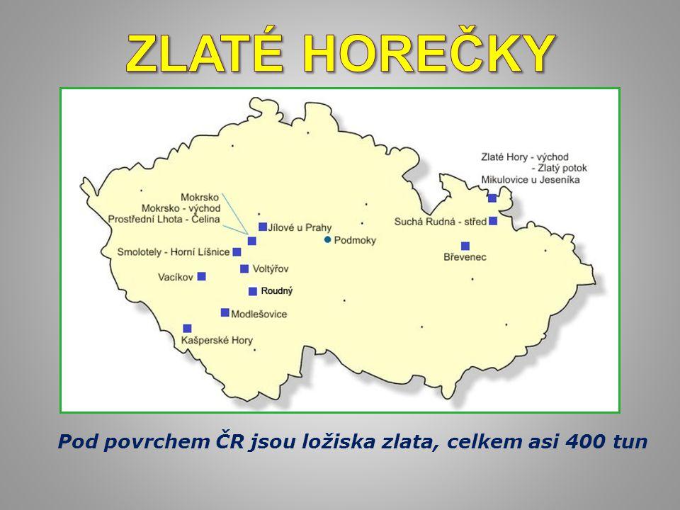 Pod povrchem ČR jsou ložiska zlata, celkem asi 400 tun