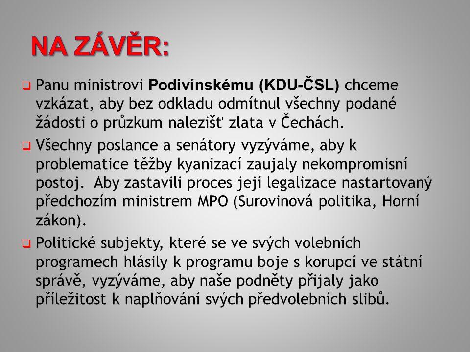  Panu ministrovi Podivínskému (KDU-ČSL) chceme vzkázat, aby bez odkladu odmítnul všechny podané žádosti o průzkum nalezišť zlata v Čechách.
