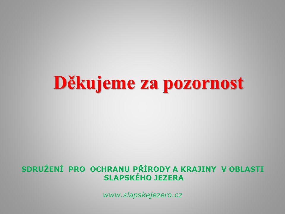 Děkujeme za pozornost SDRUŽENÍ PRO OCHRANU PŘÍRODY A KRAJINY V OBLASTI SLAPSKÉHO JEZERA www.slapskejezero.cz