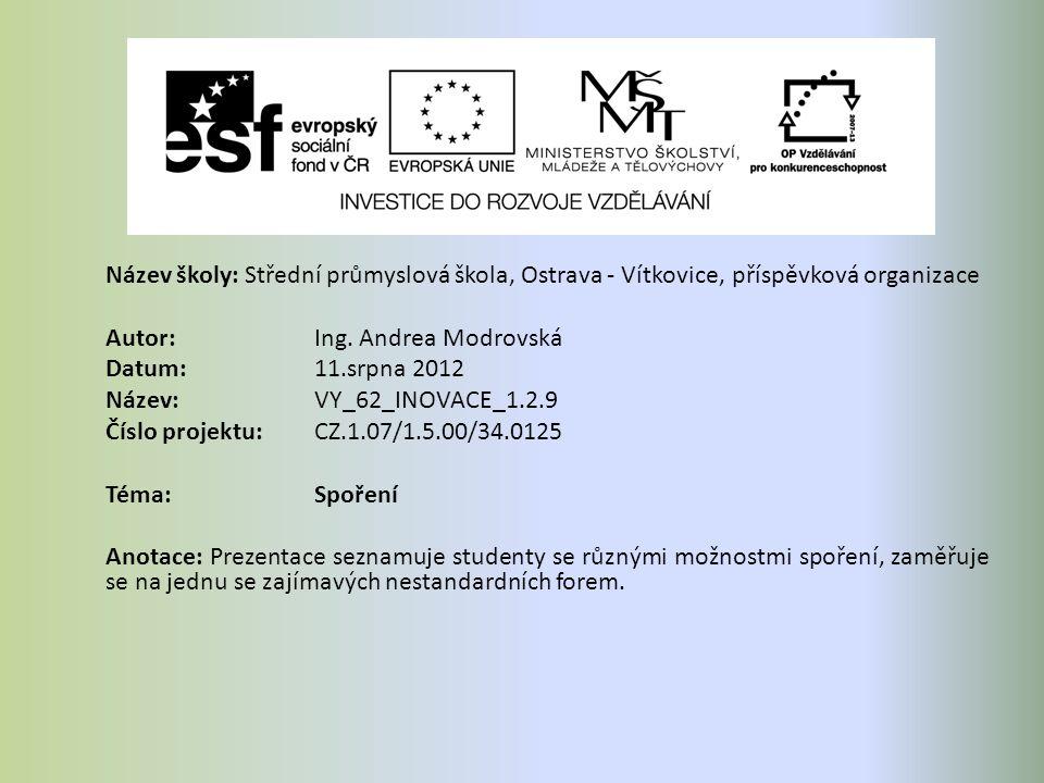 Název školy: Střední průmyslová škola, Ostrava - Vítkovice, příspěvková organizace Autor: Ing. Andrea Modrovská Datum: 11.srpna 2012 Název: VY_62_INOV