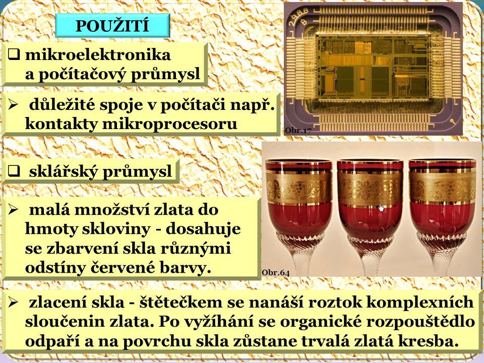Obr.64 Obr.17 POUŽITÍ  mikroelektronika a počítačový průmysl  sklářský průmysl  důležité spoje v počítači např.