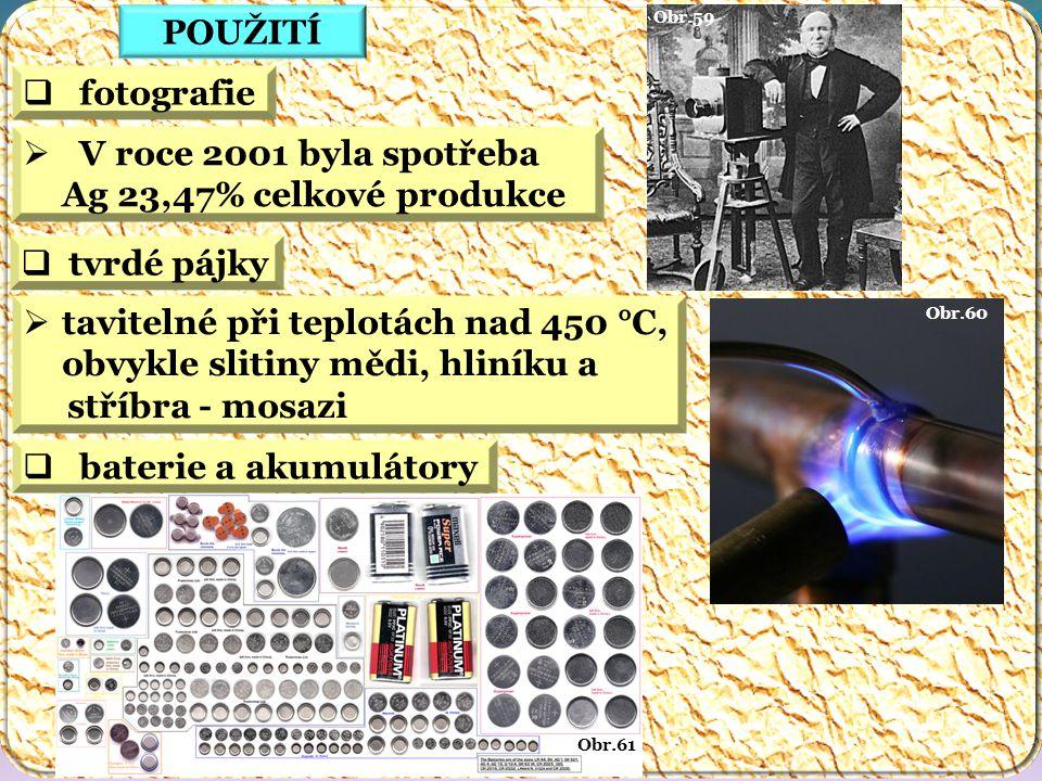 Obr.61 Obr.60 Obr.59 POUŽITÍ  tavitelné při teplotách nad 450 °C, obvykle slitiny mědi, hliníku a stříbra - mosazi  tvrdé pájky  baterie a akumulátory  fotografie  V roce 2001 byla spotřeba Ag 23,47% celkové produkce