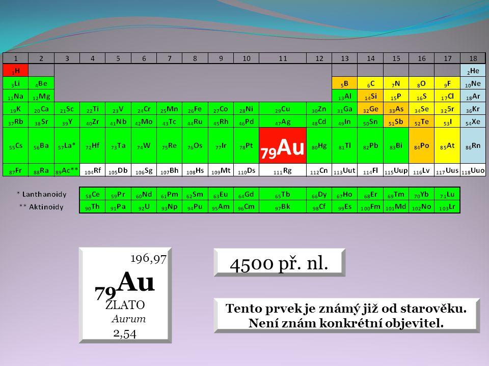 4500 př.nl. 196,97 79 Au ZLATO Aurum 2,54 Tento prvek je známý již od starověku.