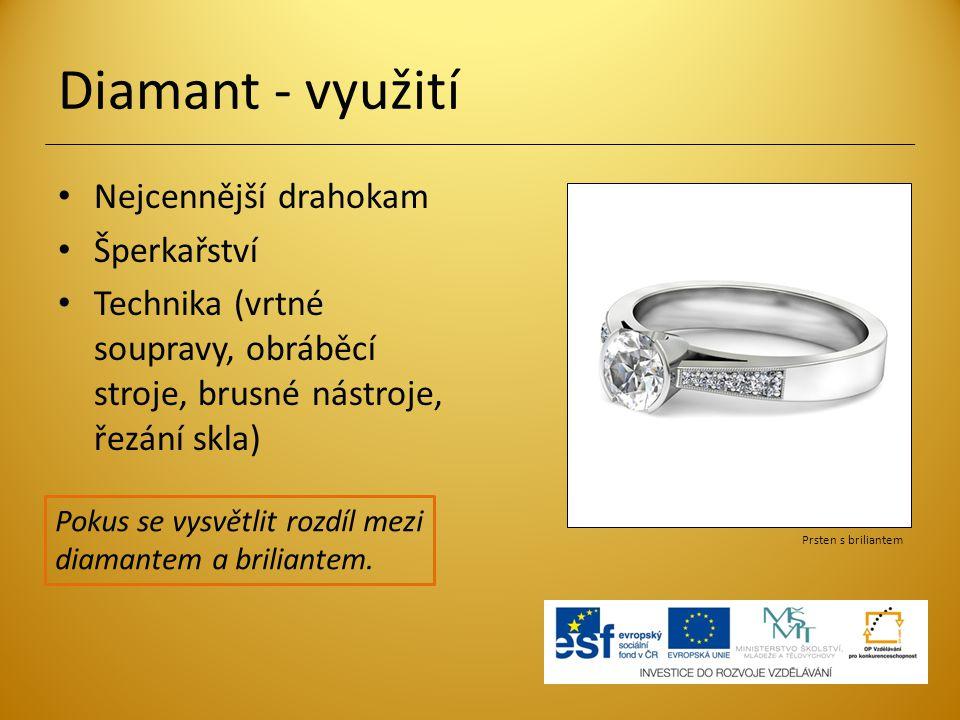 Diamant - využití Nejcennější drahokam Šperkařství Technika (vrtné soupravy, obráběcí stroje, brusné nástroje, řezání skla) Prsten s briliantem Pokus