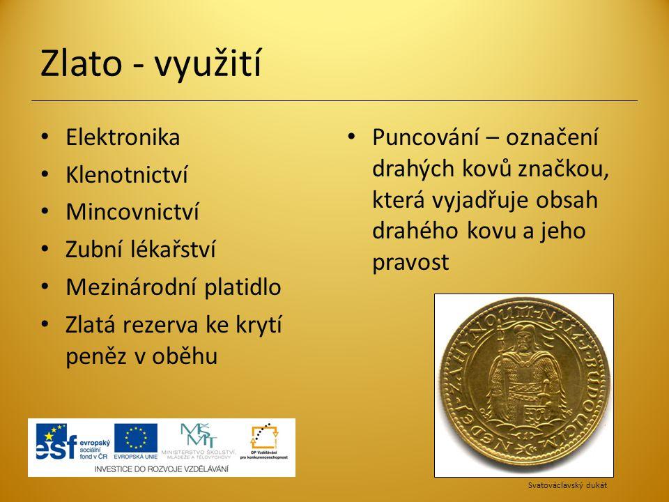 Zlato - využití Elektronika Klenotnictví Mincovnictví Zubní lékařství Mezinárodní platidlo Zlatá rezerva ke krytí peněz v oběhu Puncování – označení d