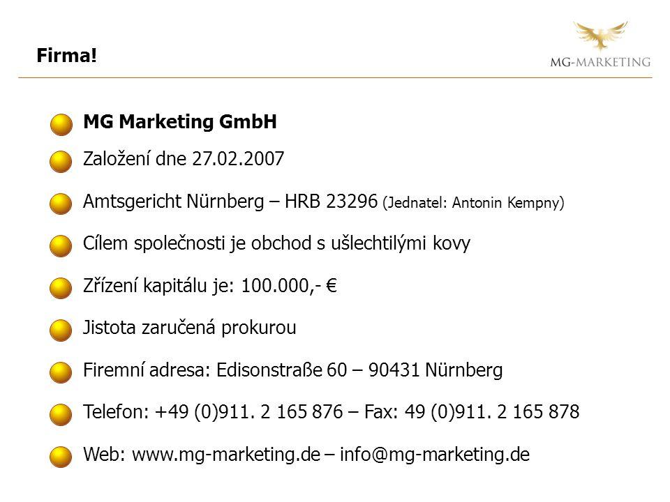 Firma! Založení dne 27.02.2007 Amtsgericht Nürnberg – HRB 23296 (Jednatel: Antonin Kempny) Cílem společnosti je obchod s ušlechtilými kovy Zřízení kap