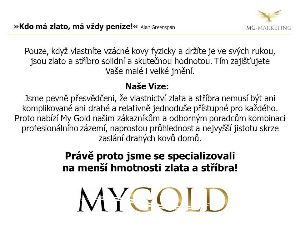 »Kdo má zlato, má vždy peníze!« Alan Greenspan Pouze, když vlastníte vzácné kovy fyzicky a držíte je ve svých rukou, jsou zlato a stříbro solidní a sk