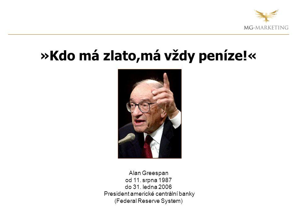 Alan Greespan od 11. srpna 1987 do 31. ledna 2006 President americké centrální banky (Federal Reserve System) »Kdo má zlato,má vždy peníze!«