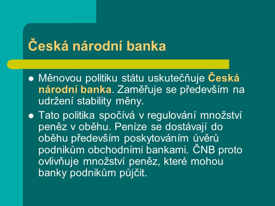 Česká národní banka Měnovou politiku státu uskutečňuje Česká národní banka.