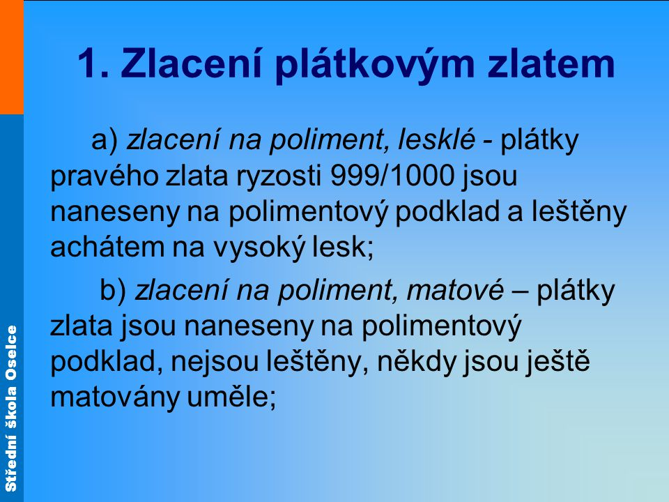 Střední škola Oselce Zlacení olejové (mixtionové) Mixtion je upravený lněný olej.