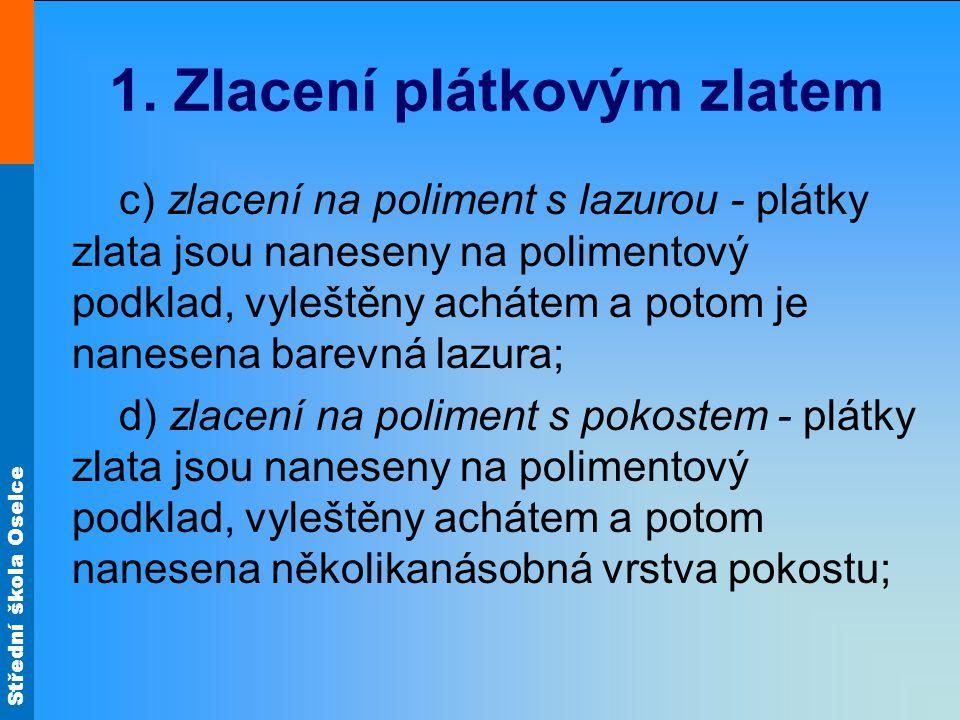 Střední škola Oselce Zlacení polimentové Považuje se za nejhodnotnější.