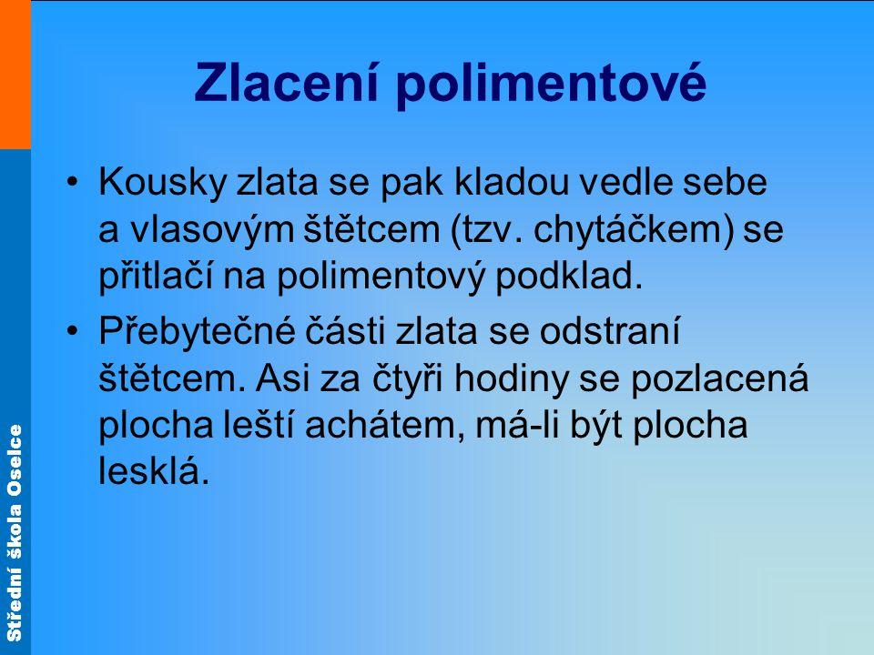 Střední škola Oselce Zlacení polimentové Má-li zůstat matná, leštění odpadá, jen se přetře vlasovým štětcem namočeným v alkoholu.
