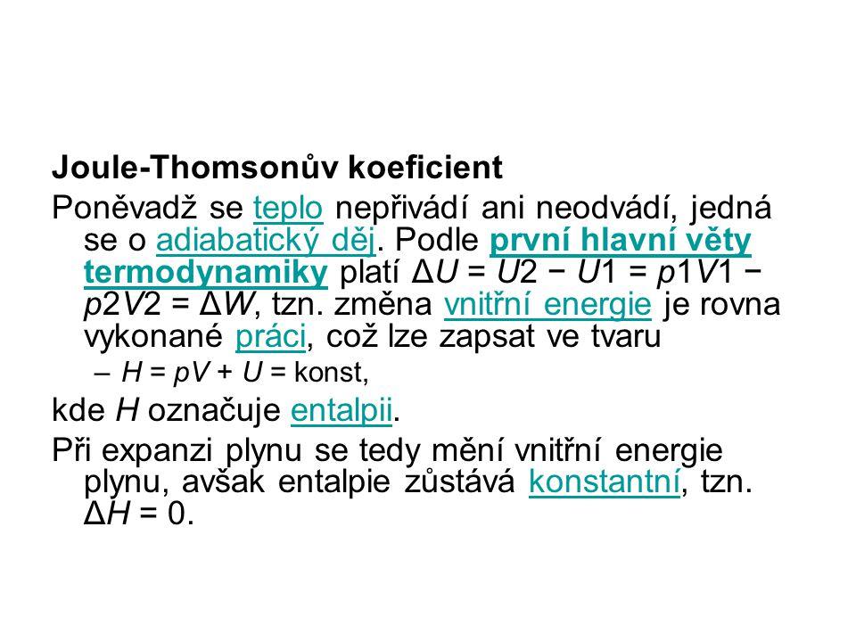 Joule-Thomsonův koeficient Poněvadž se teplo nepřivádí ani neodvádí, jedná se o adiabatický děj.