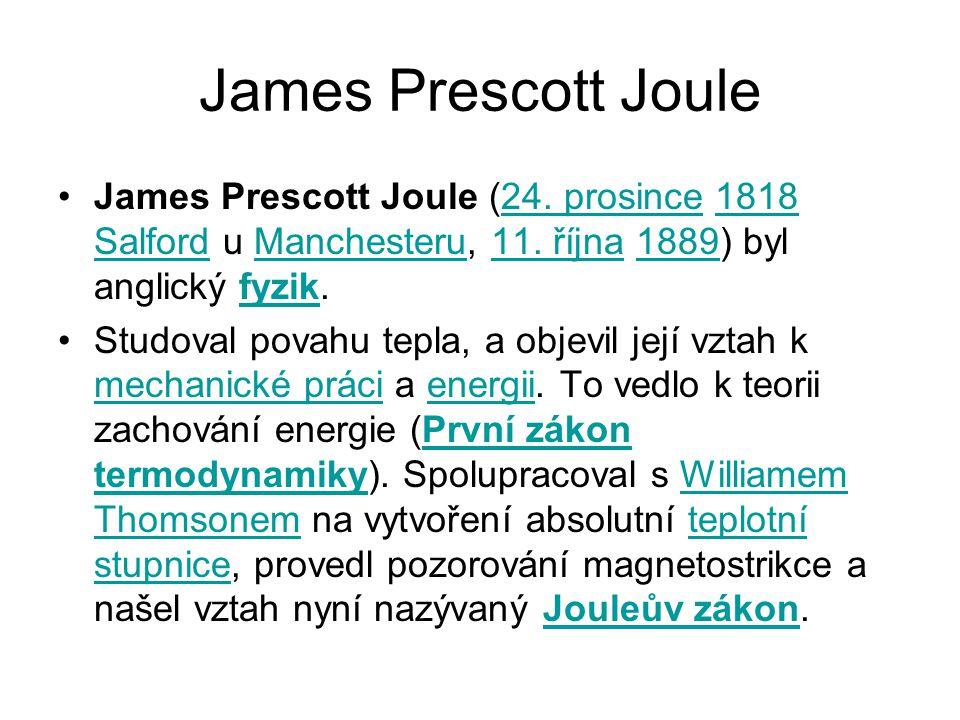 James Prescott Joule James Prescott Joule (24.prosince 1818 Salford u Manchesteru, 11.