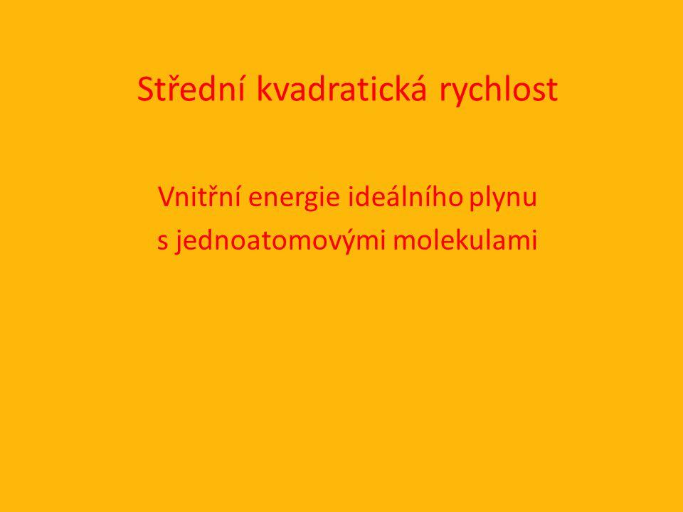 Střední kvadratická rychlost Vnitřní energie ideálního plynu s jednoatomovými molekulami