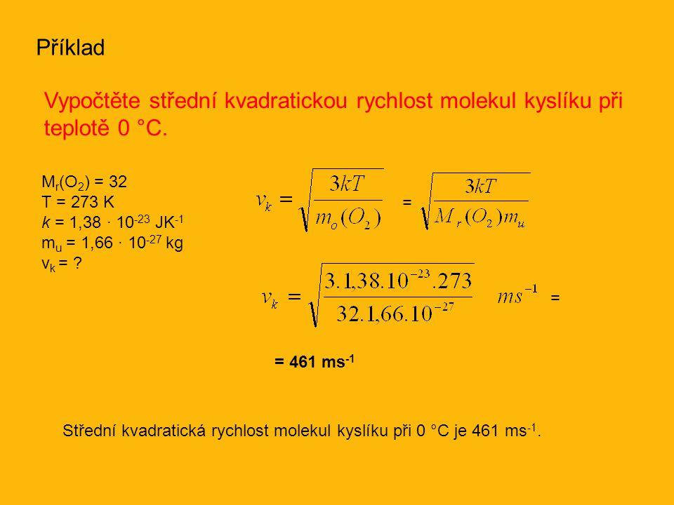 Příklad Vypočtěte střední kvadratickou rychlost molekul kyslíku při teplotě 0 °C.