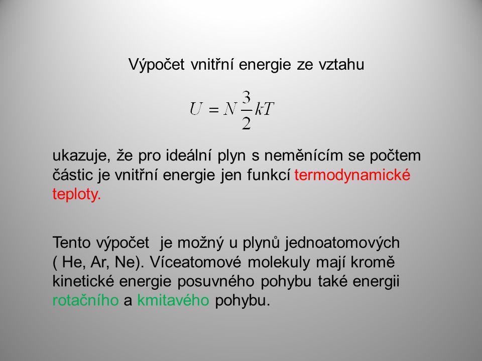 Výpočet vnitřní energie ze vztahu Tento výpočet je možný u plynů jednoatomových ( He, Ar, Ne).