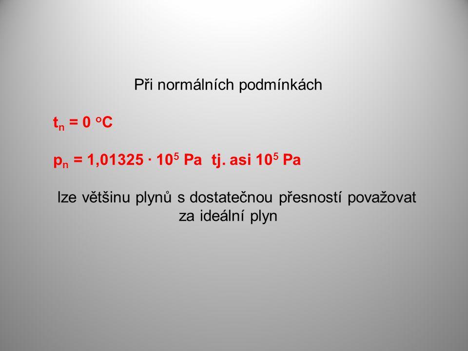 Při normálních podmínkách t n = 0 o C p n = 1,01325 · 10 5 Pa tj.