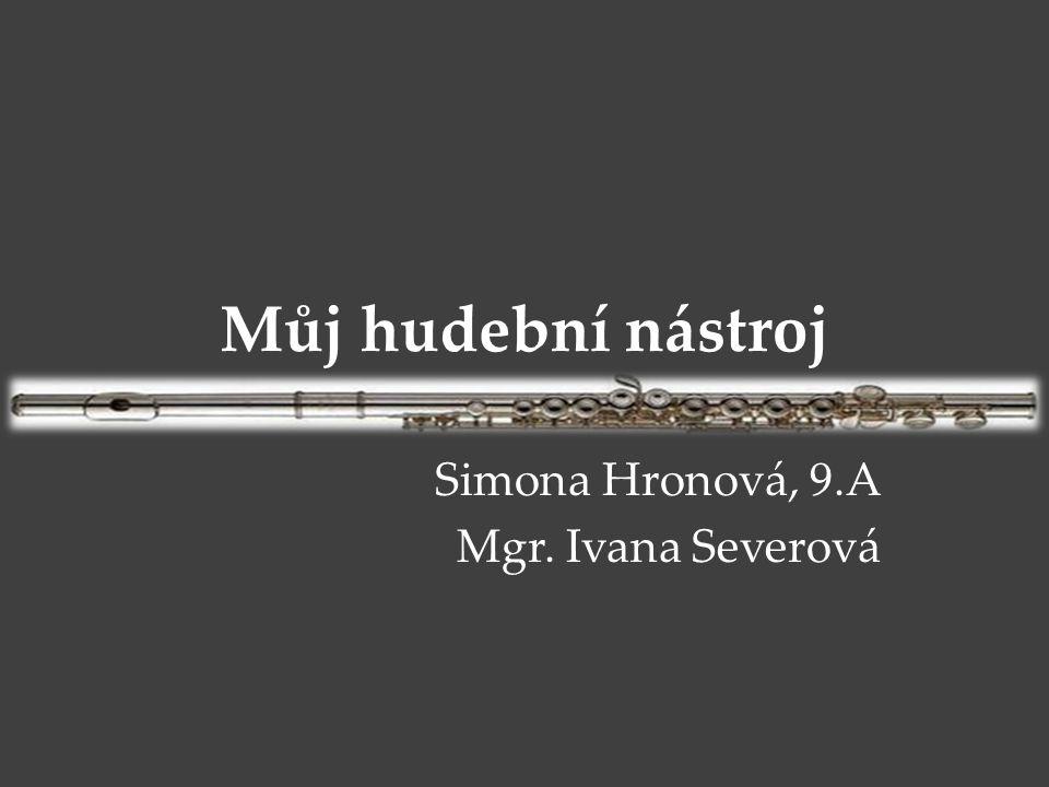 Můj hudební nástroj Simona Hronová, 9.A Mgr. Ivana Severová