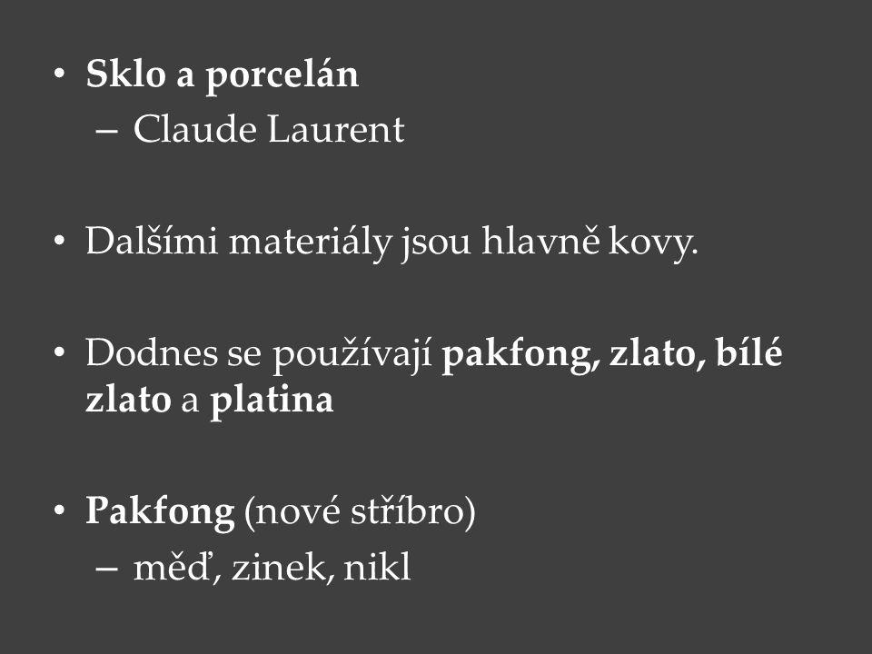 Sklo a porcelán – Claude Laurent Dalšími materiály jsou hlavně kovy. Dodnes se používají pakfong, zlato, bílé zlato a platina Pakfong (nové stříbro) –