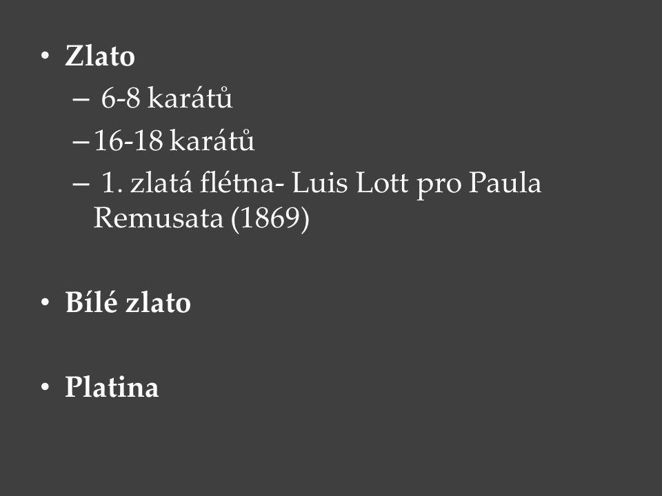 Zlato – 6-8 karátů – 16-18 karátů – 1. zlatá flétna- Luis Lott pro Paula Remusata (1869) Bílé zlato Platina