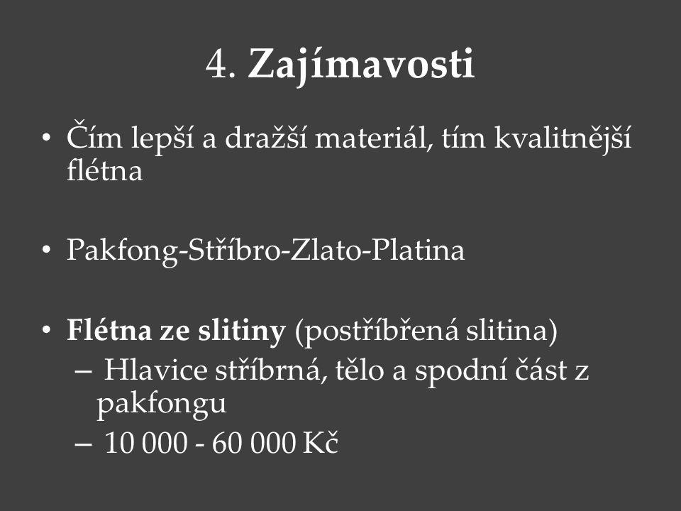 4. Zajímavosti Čím lepší a dražší materiál, tím kvalitnější flétna Pakfong-Stříbro-Zlato-Platina Flétna ze slitiny (postříbřená slitina) – Hlavice stř