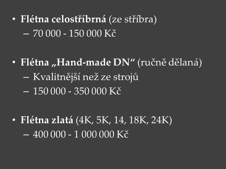 """Flétna celostříbrná (ze stříbra) – 70 000 - 150 000 Kč Flétna """"Hand-made DN"""" (ručně dělaná) – Kvalitnější než ze strojů – 150 000 - 350 000 Kč Flétna"""