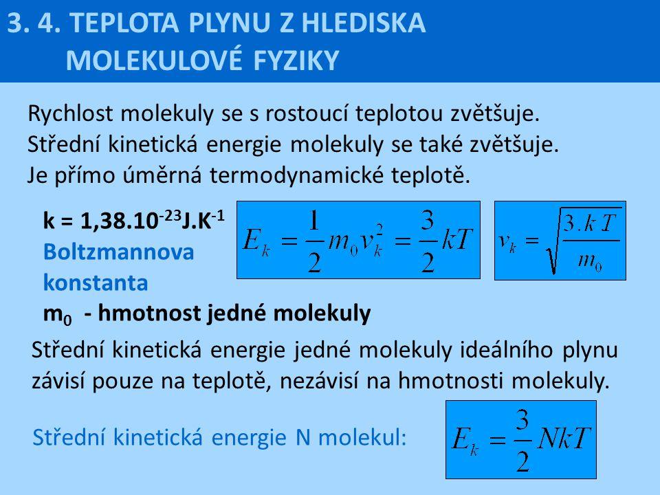 3. 4. TEPLOTA PLYNU Z HLEDISKA MOLEKULOVÉ FYZIKY Rychlost molekuly se s rostoucí teplotou zvětšuje. Střední kinetická energie molekuly se také zvětšuj
