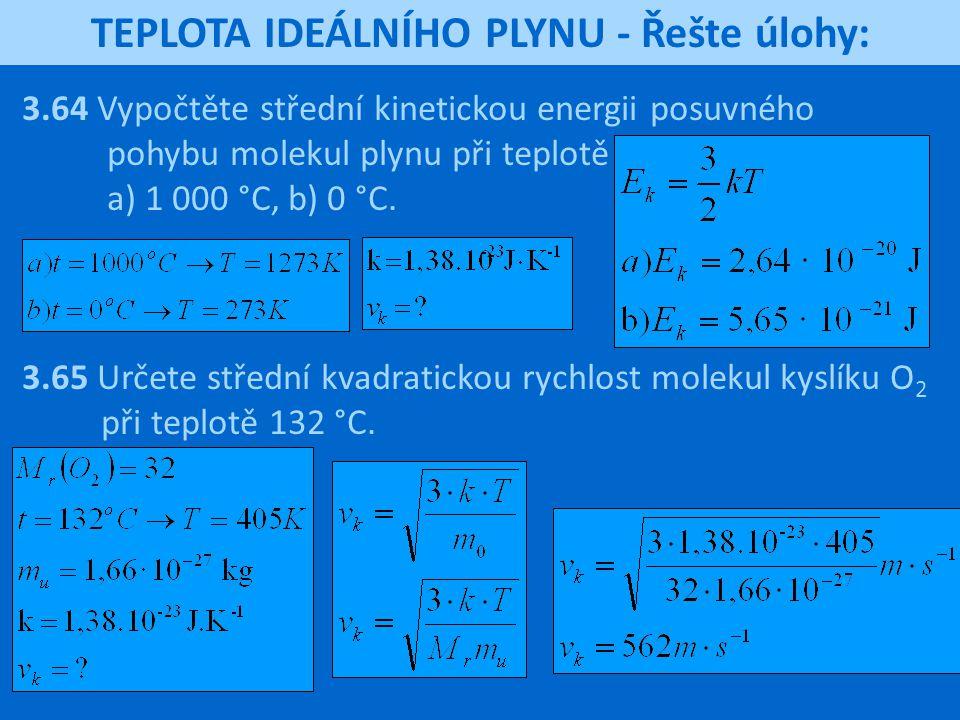 TEPLOTA IDEÁLNÍHO PLYNU - Řešte úlohy: 3.64 Vypočtěte střední kinetickou energii posuvného pohybu molekul plynu při teplotě a) 1 000 °C, b) 0 °C. 3.65