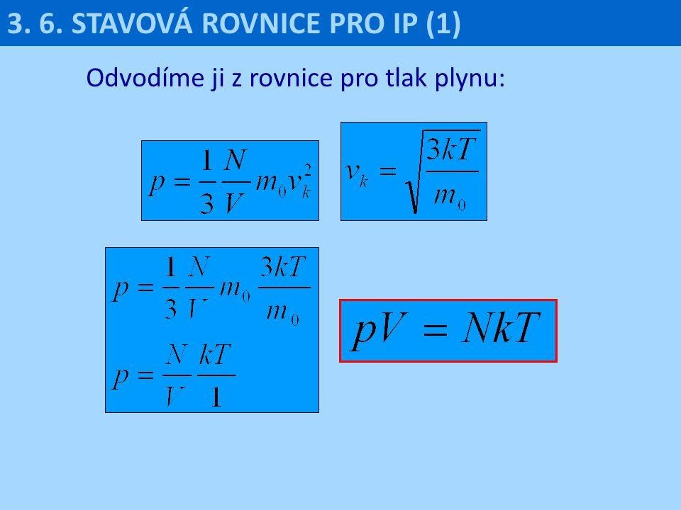 Odvodíme ji z rovnice pro tlak plynu: 3. 6. STAVOVÁ ROVNICE PRO IP (1)
